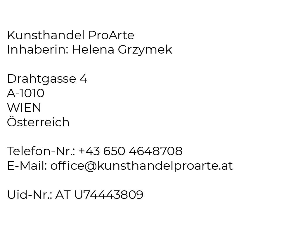 Impressum: Kunsthandel ProArteInhaberin: Helena Grzymek Drahtgasse 4A-1010WIEN Österreich Telefon-Nr.: +43 650 4648708E-Mail: office@kunsthandelproarte.at Uid-Nr.: AT U74443809